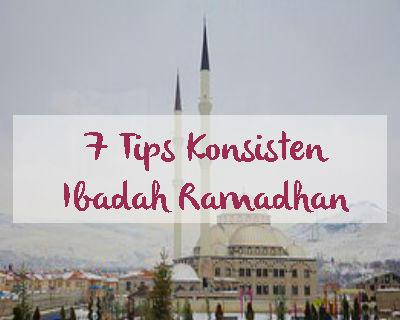 7 Tips Konsisten Ibadah Ramadhan