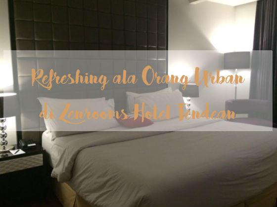 Refreshing ala Orang Urban di Zenrooms Hotel Tendean