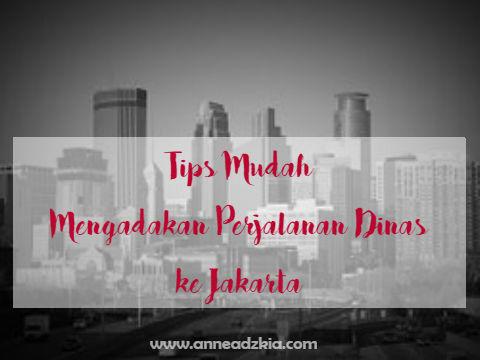Tips Sebelum Melakukan Perjalanan Dinas ke Jakarta