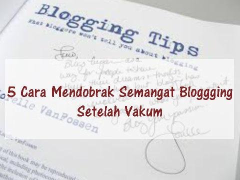 5 Cara Mendobrak Semangat Blogging Setelah Vakum