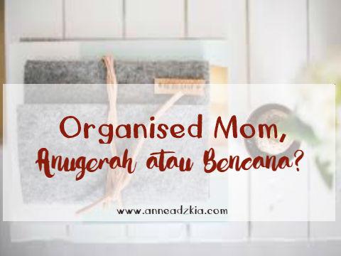 Organised Mom, Anugerah atau Bencana?