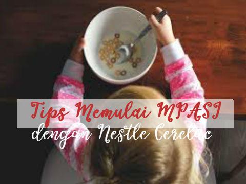 Tips Memulai MPASI dengan Nestle Cerelac