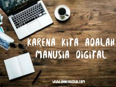 Karena Kita Adalah Manusia Digital
